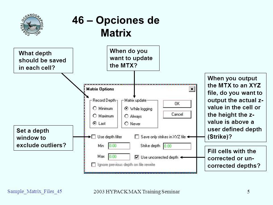 2003 HYPACK MAX Training Seminar6 Sample_Matrix_Files_45 46 – como aparece en el LEVANTAMIENTO Usted puede pintar con los datos de: - Haz SImple - El Transductor múltiple - Multibeam Si usted quiere pintar con Transductor Múltiple o Datos de Multibeam, desactive el MTX en el LEVANTAMIENTO de HYSWEEP.