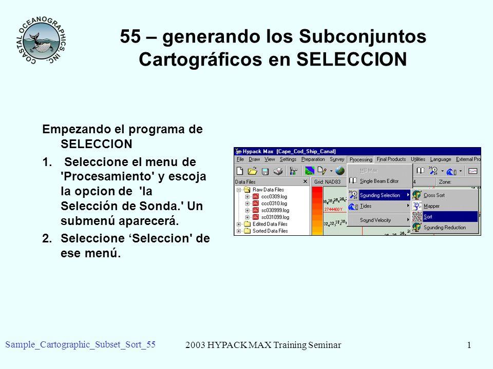 2003 HYPACK MAX Training Seminar1 Sample_Cartographic_Subset_Sort_55 55 – generando los Subconjuntos Cartográficos en SELECCION Empezando el programa de SELECCION 1.
