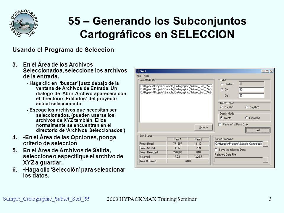 2003 HYPACK MAX Training Seminar3 Sample_Cartographic_Subset_Sort_55 55 – Generando los Subconjuntos Cartográficos en SELECCION Usando el Programa de Seleccion 3.En el Área de los Archivos Seleccionadoa, seleccione los archivos de la entrada.