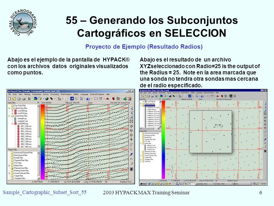 2003 HYPACK MAX Training Seminar6 Sample_Cartographic_Subset_Sort_55 55 – Generando los Subconjuntos Cartográficos en SELECCION Proyecto de Ejemplo (Resultado Radios) Abajo es el ejemplo de la pantalla de HYPACK® con los archivos datos originales visualizados como puntos.