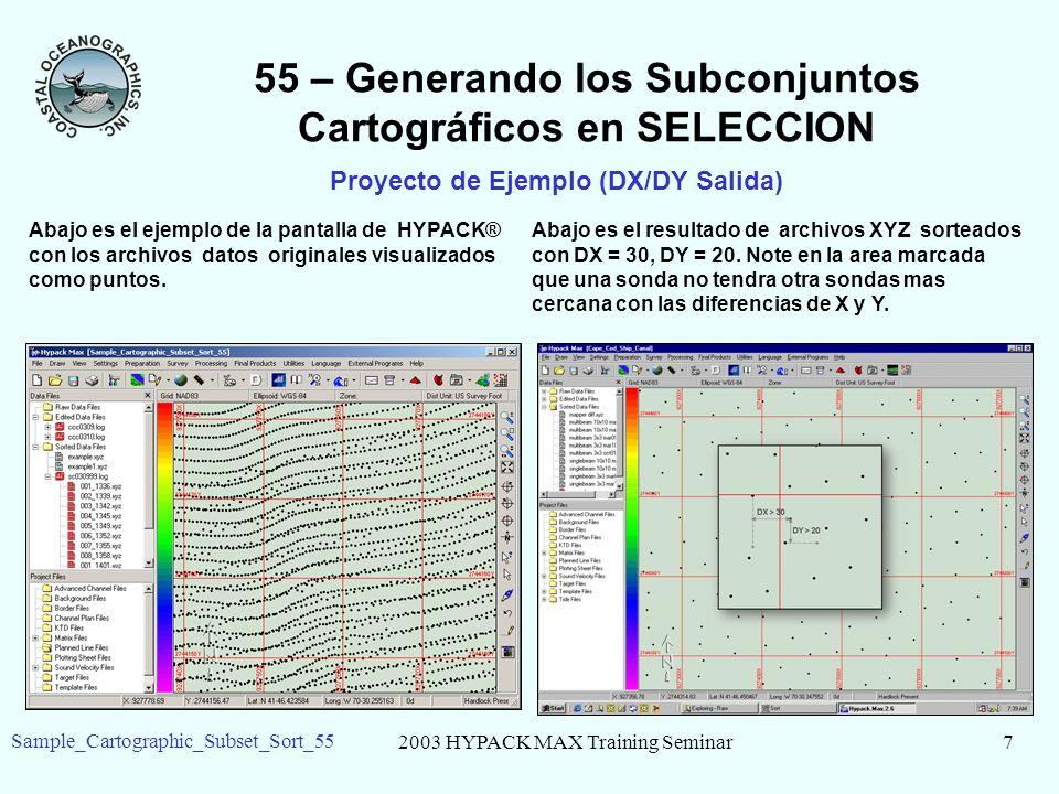 2003 HYPACK MAX Training Seminar7 Sample_Cartographic_Subset_Sort_55 55 – Generando los Subconjuntos Cartográficos en SELECCION Proyecto de Ejemplo (DX/DY Salida) Abajo es el ejemplo de la pantalla de HYPACK® con los archivos datos originales visualizados como puntos.
