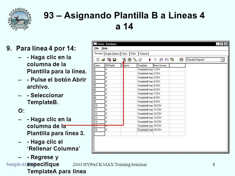 2003 HYPACK MAX Training Seminar8 Sample ACD 81 93 – Asignando Plantilla B a Lineas 4 a 14 9.Para linea 4 por 14: –- Haga clic en la columna de la Plantilla para la línea.