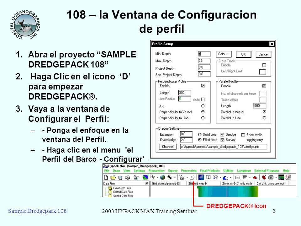 2003 HYPACK MAX Training Seminar3 Sample Dredgepack 108 108 – Pantalla de DREDGEPACK® Area de Mapa Ventana de Perfil de Barco Despliegue de Datos