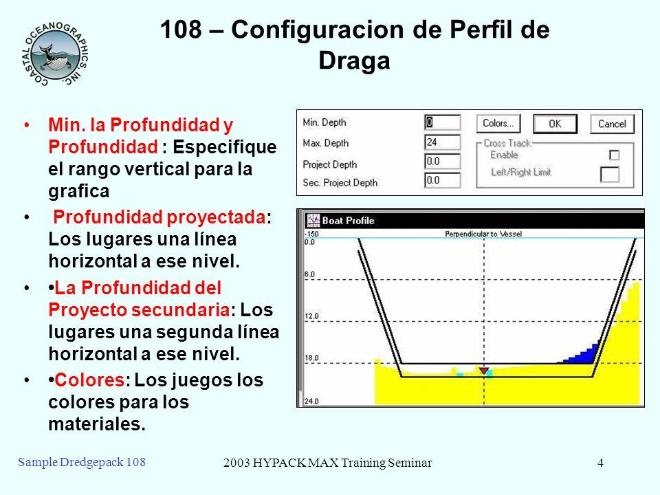 2003 HYPACK MAX Training Seminar4 Sample Dredgepack 108 108 – Configuracion de Perfil de Draga Min. la Profundidad y Profundidad : Especifique el rang