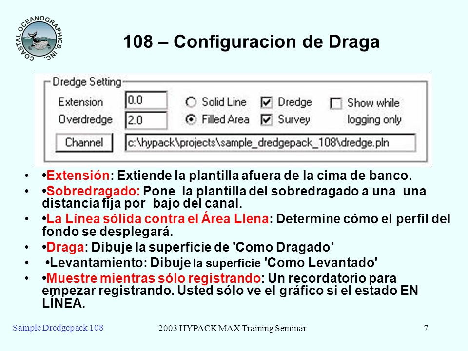 2003 HYPACK MAX Training Seminar7 Sample Dredgepack 108 108 – Configuracion de Draga Extensión: Extiende la plantilla afuera de la cima de banco. Sobr