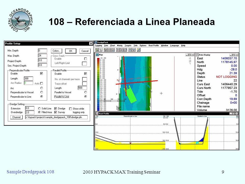 2003 HYPACK MAX Training Seminar9 Sample Dredgepack 108 108 – Referenciada a Linea Planeada