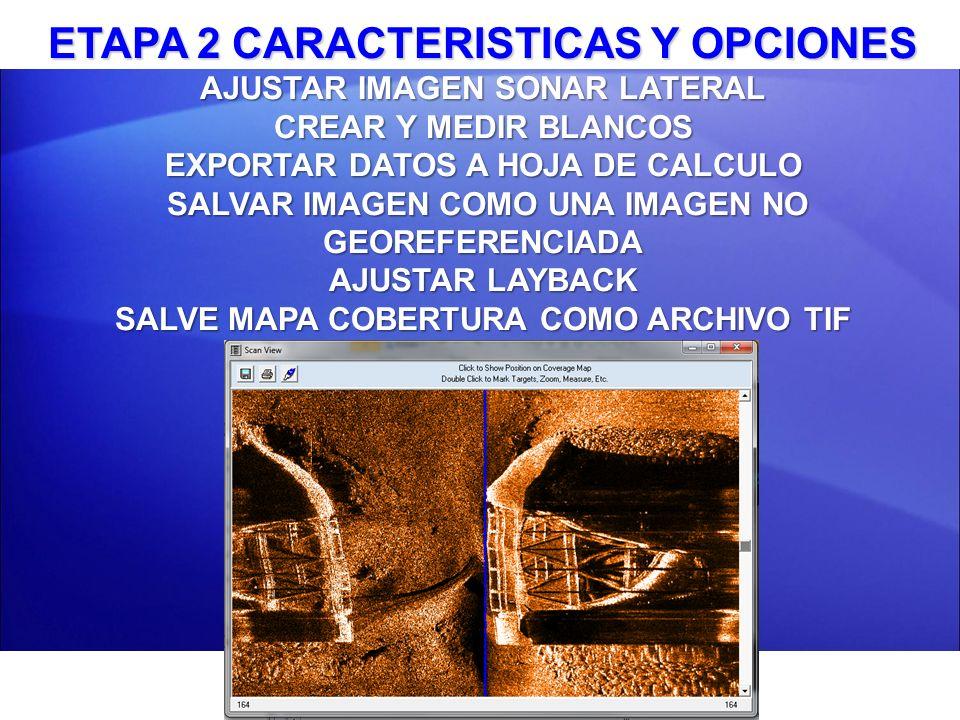 ETAPA 2 CARACTERISTICAS Y OPCIONES AJUSTAR IMAGEN SONAR LATERAL CREAR Y MEDIR BLANCOS EXPORTAR DATOS A HOJA DE CALCULO SALVAR IMAGEN COMO UNA IMAGEN N