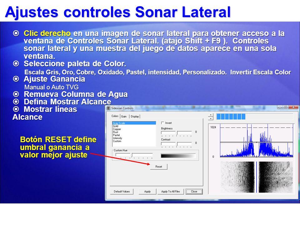 Ajustes controles Sonar Lateral Clic derecho en una imagen de sonar lateral para obtener acceso a la ventana de Controles Sonar Lateral. (atajo Shift
