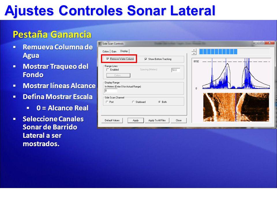 Ajustes Controles Sonar Lateral Pestaña Ganancia Remueva Columna de Agua Remueva Columna de Agua Mostrar Traqueo del Fondo Mostrar Traqueo del Fondo M