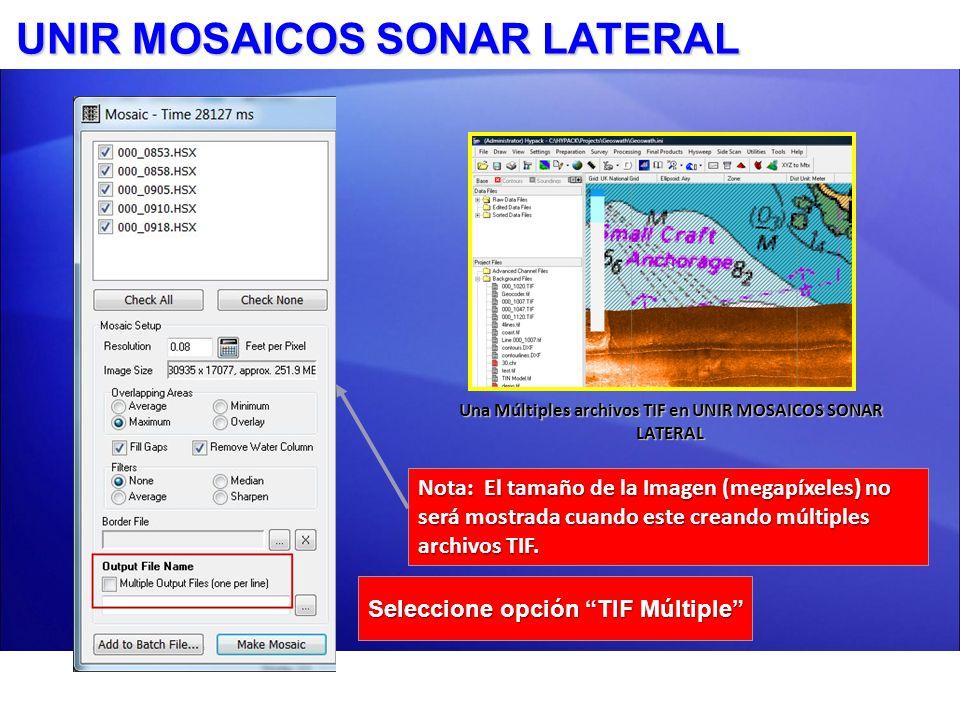 UNIR MOSAICOS SONAR LATERAL Una Múltiples archivos TIF en UNIR MOSAICOS SONAR LATERAL Seleccione opción TIF Múltiple Nota: El tamaño de la Imagen (meg