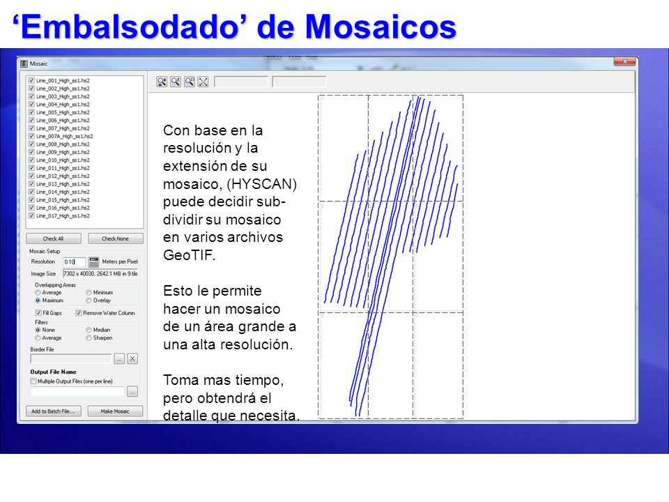Etapa 3: Mosaico Ajuste las opciones de mosaico, luego hágalo en un solo paso (1)Seleccione archivos para el mosaico (2)Entre resolución (3)Seleccione método traslapo y opciones Filtros (4)TIF Sencillo o uno por línea (5)Use archivo Borde para mosaico de un área específica (6)Nombre el archivo TIF Mostrar puede mostrar Traqueo Barrido Cobertura, Blancos (desde Fase 2) y marco archivo borde.