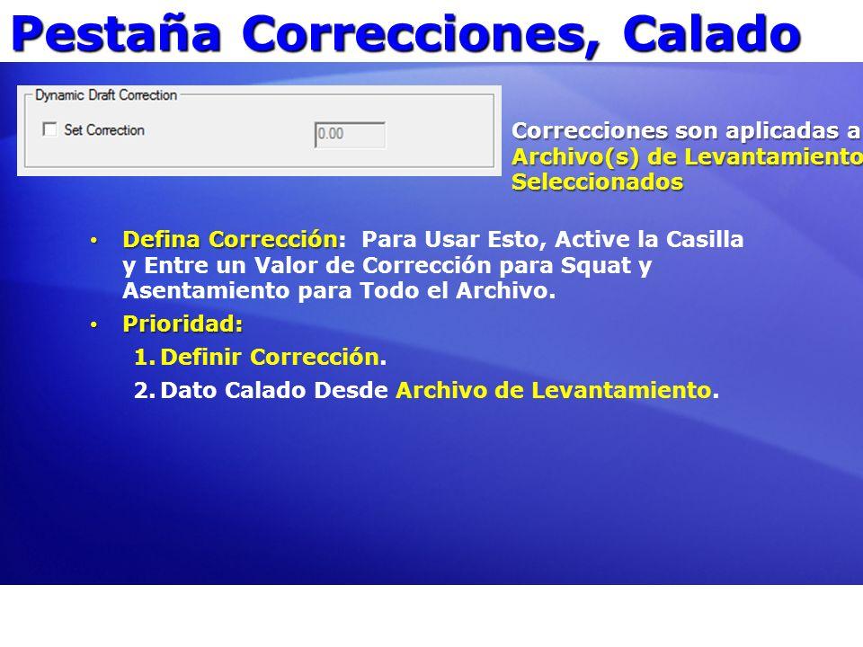 Pestaña Correcciones, Calado Correcciones son aplicadas a Archivo(s) de Levantamiento Seleccionados Defina Corrección Defina Corrección: Para Usar Est