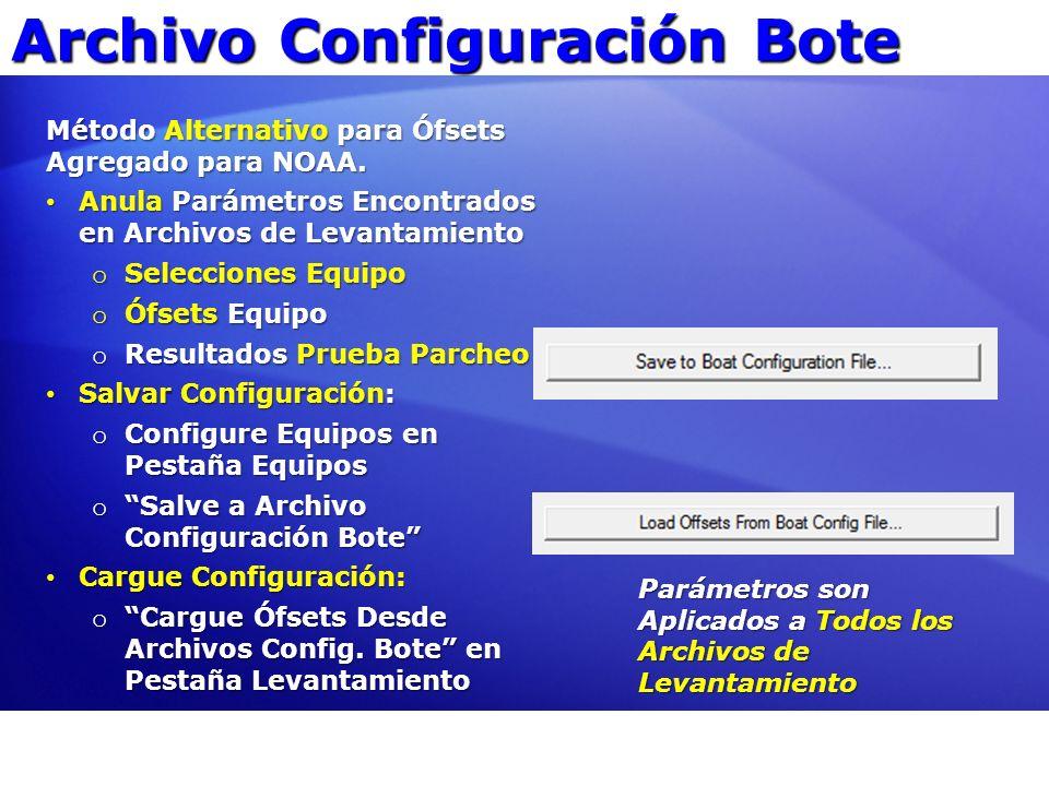 Archivo Configuración Bote Parámetros son Aplicados a Todos los Archivos de Levantamiento Método Alternativo para Ófsets Agregado para NOAA. Anula Par
