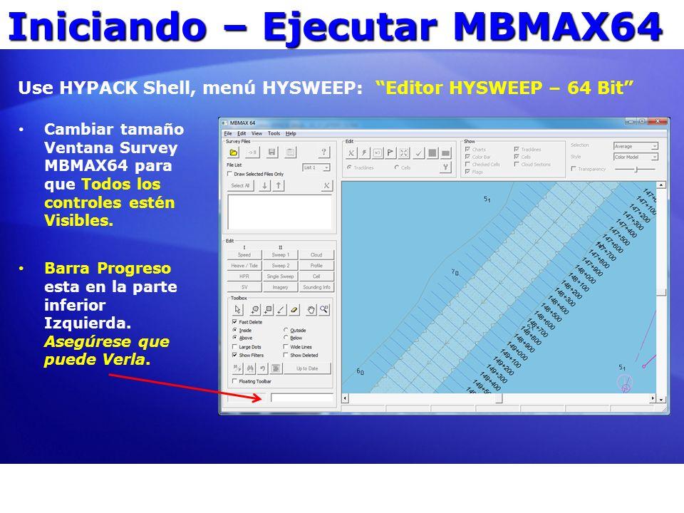 Iniciando – Ejecutar MBMAX64 Use HYPACK Shell, menú HYSWEEP: Editor HYSWEEP – 64 Bit Cambiar tamaño Ventana Survey MBMAX64 para que Todos los controle
