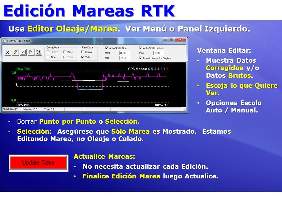 Edición Mareas RTK Use Editor Oleaje/Marea. Ver Menú o Panel Izquierdo. Borrar Punto por Punto o Selección. Borrar Punto por Punto o Selección. Selecc
