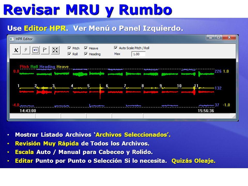 Revisar MRU y Rumbo Use Editor HPR. Ver Menú o Panel Izquierdo. Mostrar Listado Archivos Archivos Seleccionados. Mostrar Listado Archivos Archivos Sel