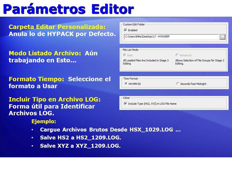 Parámetros Editor Carpeta Editar Personalizada: Anula lo de HYPACK por Defecto. Modo Listado Archivo: Aún trabajando en Esto… Formato Tiempo: Seleccio