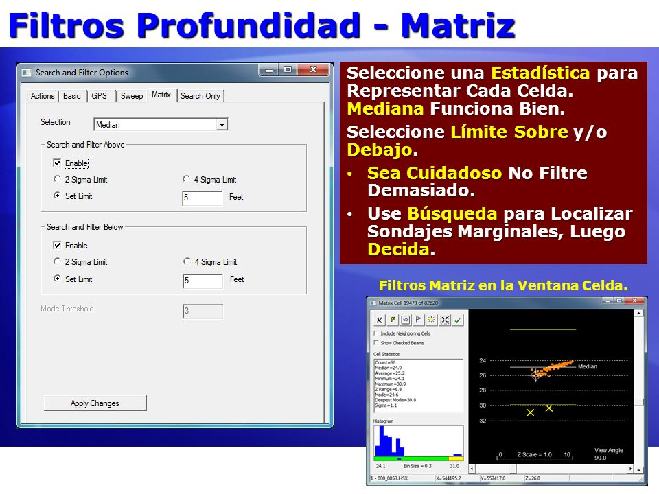 Filtros Profundidad - Matriz Seleccione una Estadística para Representar Cada Celda. Mediana Funciona Bien. Seleccione Límite Sobre y/o Debajo. Sea Cu