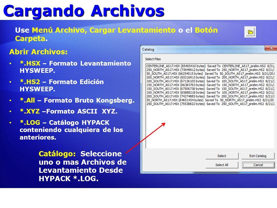 Cargando Archivos Use Menú Archivo, Cargar Levantamiento o el Botón Carpeta. Abrir Archivos: *.HSX – Formato Levantamiento HYSWEEP. *.HS2 – Formato Ed