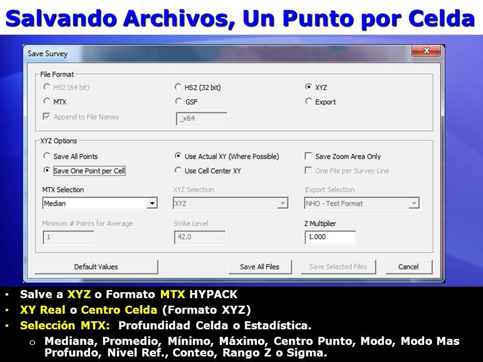 Salvando Archivos, Un Punto por Celda Salve a XYZ o Formato MTX HYPACK Salve a XYZ o Formato MTX HYPACK XY Real o Centro Celda (Formato XYZ) XY Real o