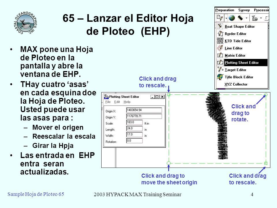 2003 HYPACK MAX Training Seminar4 Sample Hoja de Ploteo 65 65 – Lanzar el Editor Hoja de Ploteo (EHP) MAX pone una Hoja de Ploteo en la pantalla y abre la ventana de EHP.