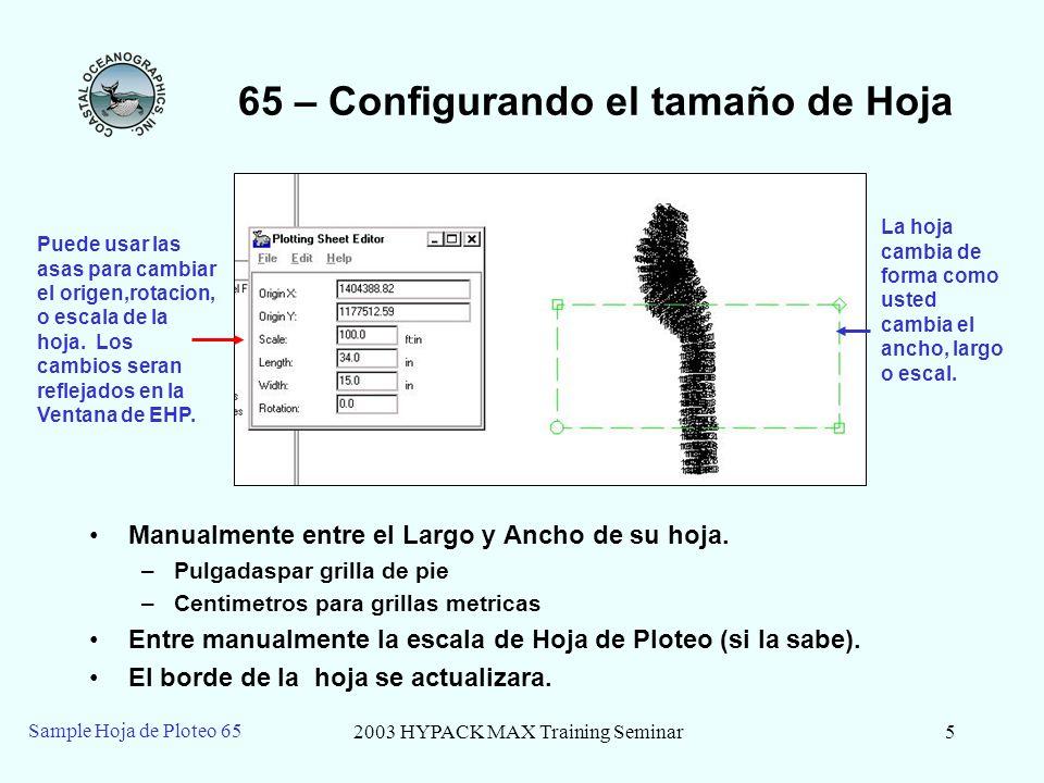 2003 HYPACK MAX Training Seminar5 Sample Hoja de Ploteo 65 65 – Configurando el tamaño de Hoja Manualmente entre el Largo y Ancho de su hoja.