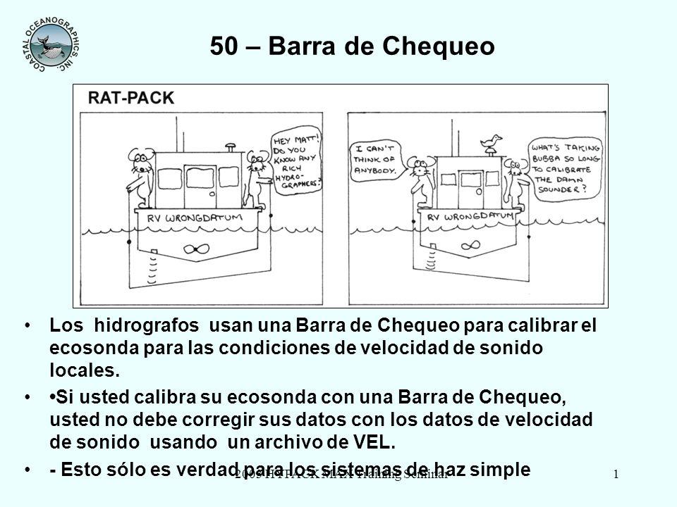 2003 HYPACK MAX Training Seminar1 50 – Barra de Chequeo Los hidrografos usan una Barra de Chequeo para calibrar el ecosonda para las condiciones de ve