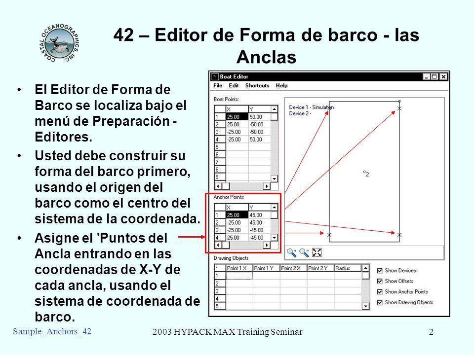 2003 HYPACK MAX Training Seminar2 Sample_Anchors_42 42 – Editor de Forma de barco - las Anclas El Editor de Forma de Barco se localiza bajo el menú de