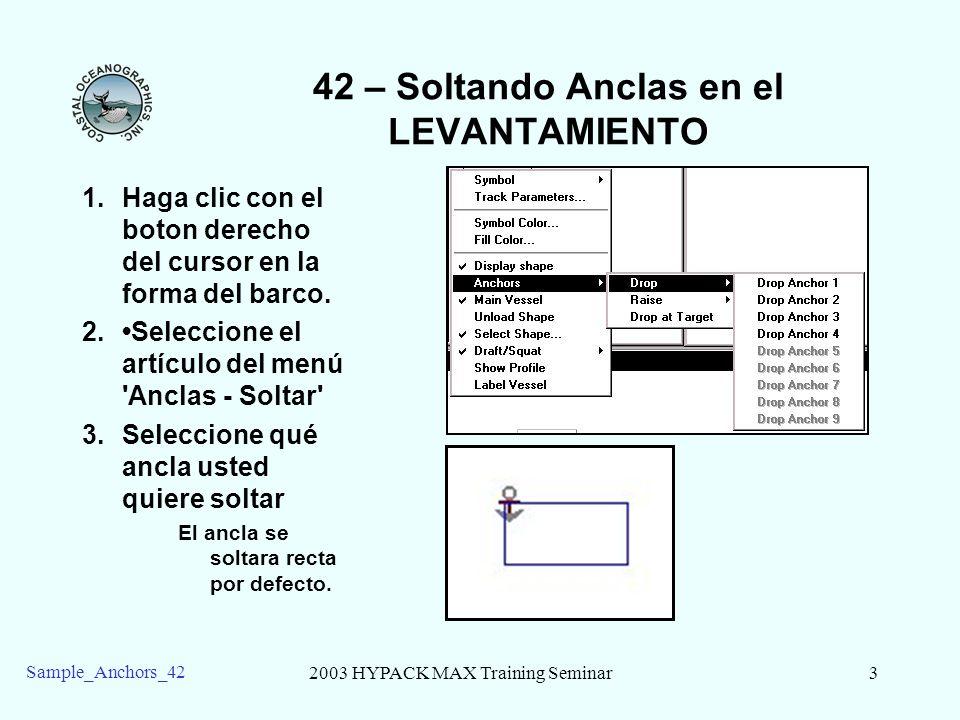 2003 HYPACK MAX Training Seminar3 Sample_Anchors_42 42 – Soltando Anclas en el LEVANTAMIENTO 1.Haga clic con el boton derecho del cursor en la forma d