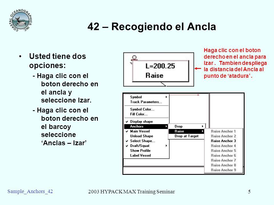 2003 HYPACK MAX Training Seminar5 Sample_Anchors_42 42 – Recogiendo el Ancla Usted tiene dos opciones: - Haga clic con el boton derecho en el ancla y