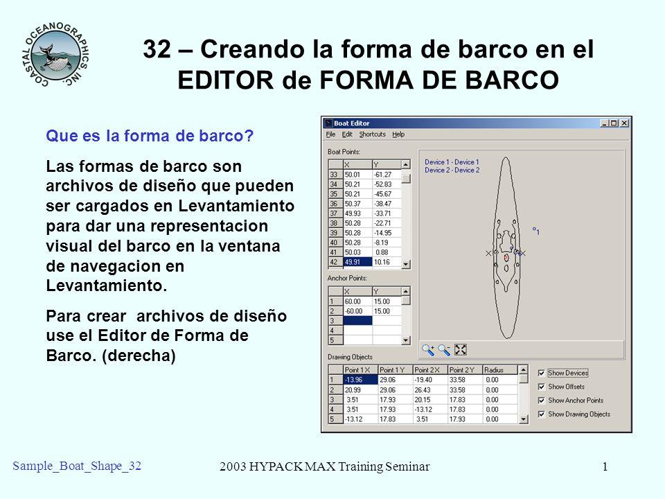 2003 HYPACK MAX Training Seminar2 Sample_Boat_Shape_32 32 – Creando la forma de barco en el EDITOR de FORMA DE BARCO Usando el EDITOR DE FORMA DE BARCO Ejecutar el programa EDITOR DE FORMA DE BARCO: Seleccionar Preparacion desde el menu de HYPACK® Max, seleccione el editor Forma de Barco bajo la lista de editores o Clic el menu al lado del Icono de Editor de Linea en la barra de Herramientas, entonces seleccione el menu de Editor de Forma de Barco.