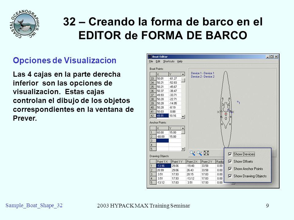 2003 HYPACK MAX Training Seminar10 Sample_Boat_Shape_32 32 – Creando la forma de barco en el EDITOR de FORMA DE BARCO Usando la Forma de Barco en Levantamiento 1.En el programa de Levantamiento, clic con el boton derecho en el barco en el Mapa.