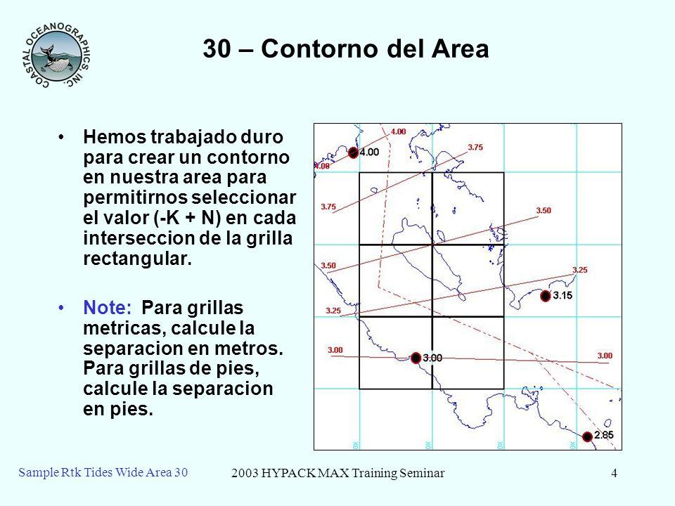 2003 HYPACK MAX Training Seminar5 Sample Rtk Tides Wide Area 30 30 – Asignando los Valores en cada interseccion 1.Abra el proyecto SAMPLE RTK TIDES WIDE AREA 30.