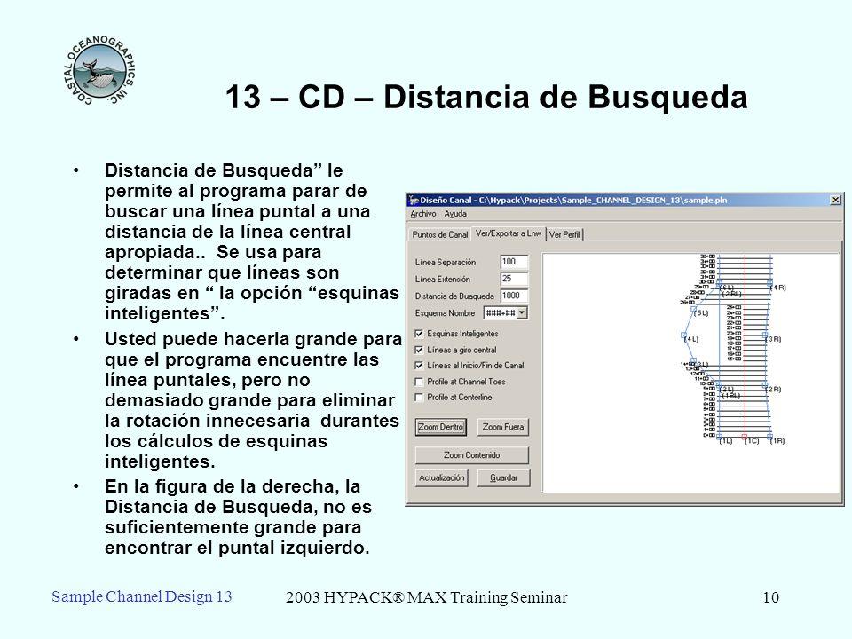 2003 HYPACK® MAX Training Seminar10 13 – CD – Distancia de Busqueda Distancia de Busqueda le permite al programa parar de buscar una línea puntal a un