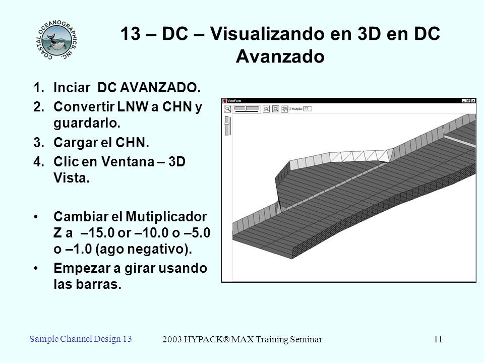 2003 HYPACK® MAX Training Seminar11 13 – DC – Visualizando en 3D en DC Avanzado 1.Inciar DC AVANZADO. 2.Convertir LNW a CHN y guardarlo. 3.Cargar el C