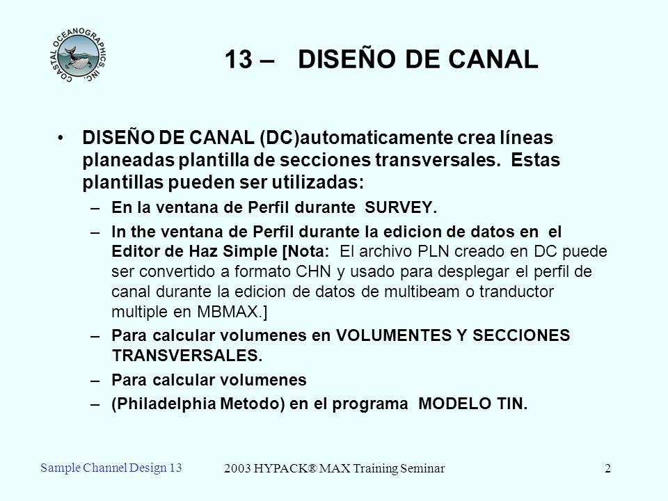 2003 HYPACK® MAX Training Seminar2 13 – DISEÑO DE CANAL DISEÑO DE CANAL (DC)automaticamente crea líneas planeadas plantilla de secciones transversales