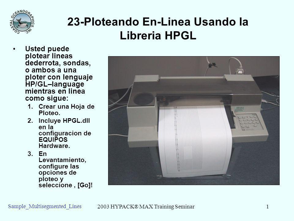 2003 HYPACK® MAX Training Seminar1 Sample_Multisegmented_Lines 23-Ploteando En-Linea Usando la Libreria HPGL Usted puede plotear lineas dederrota, son