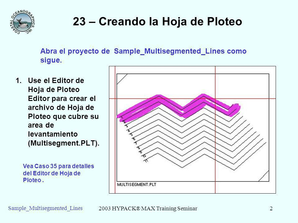 2003 HYPACK® MAX Training Seminar2 Sample_Multisegmented_Lines 1.Use el Editor de Hoja de Ploteo Editor para crear el archivo de Hoja de Ploteo que cu