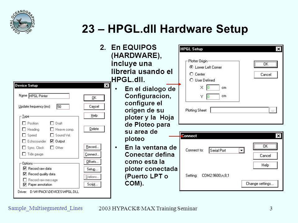 2003 HYPACK® MAX Training Seminar3 Sample_Multisegmented_Lines 23 – HPGL.dll Hardware Setup 2.En EQUIPOS (HARDWARE), incluye una libreria usando el HP