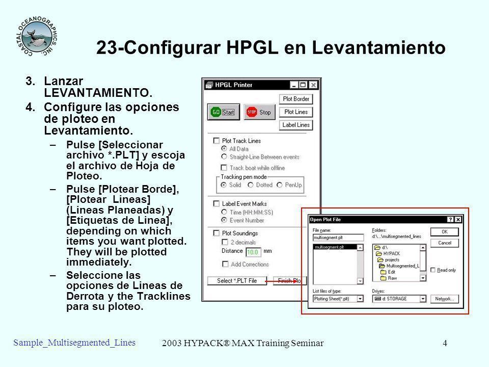 2003 HYPACK® MAX Training Seminar4 Sample_Multisegmented_Lines 23-Configurar HPGL en Levantamiento 3.Lanzar LEVANTAMIENTO. 4.Configure las opciones de
