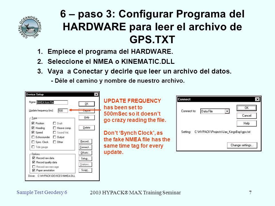 2003 HYPACK® MAX Training Seminar7 Sample Test Geodesy 6 6 – paso 3: Configurar Programa del HARDWARE para leer el archivo de GPS.TXT 1.Empiece el programa del HARDWARE.