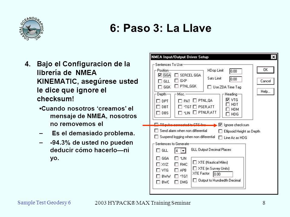 2003 HYPACK® MAX Training Seminar8 Sample Test Geodesy 6 6: Paso 3: La Llave 4.Bajo el Configuracion de la librería de NMEA KINEMATIC, asegúrese usted le dice que ignore el checksum.