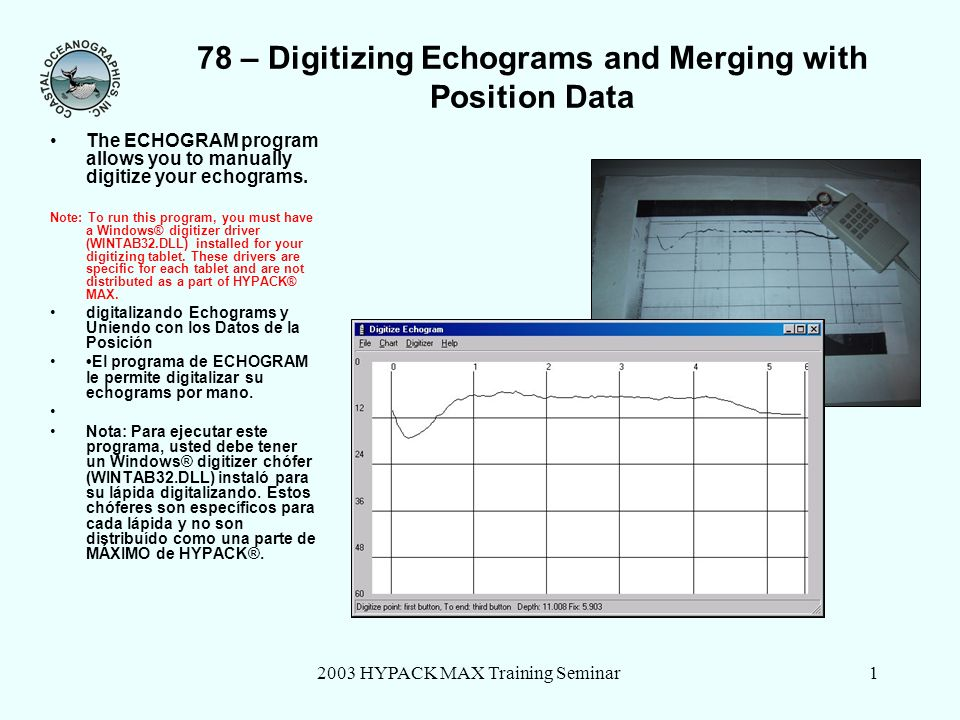 2003 HYPACK MAX Training Seminar1 78 – Digitizing Echograms and Merging with Position Data The ECHOGRAM program allows you to manually digitize your echograms.