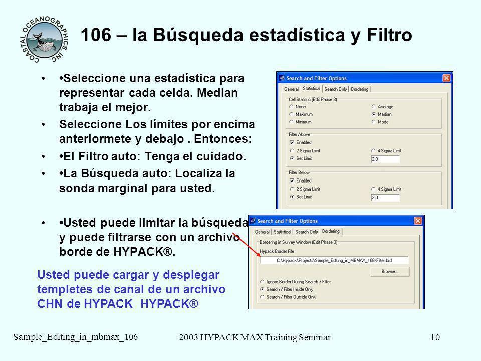 2003 HYPACK MAX Training Seminar10 Sample_Editing_in_mbmax_106 106 – la Búsqueda estadística y Filtro Seleccione una estadística para representar cada