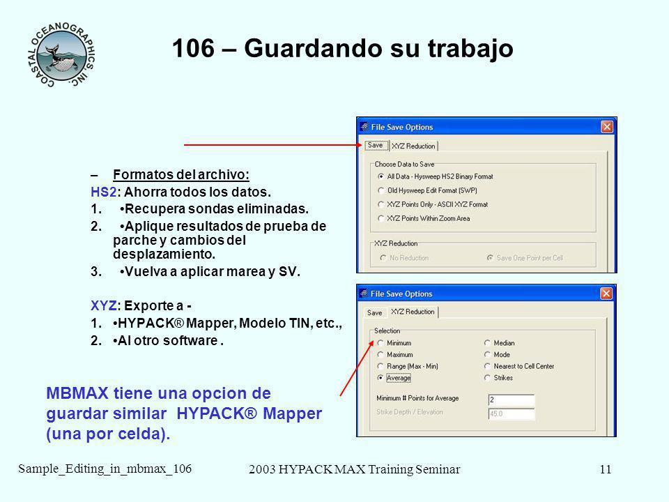 2003 HYPACK MAX Training Seminar11 Sample_Editing_in_mbmax_106 106 – Guardando su trabajo –Formatos del archivo: HS2: Ahorra todos los datos. 1. Recup