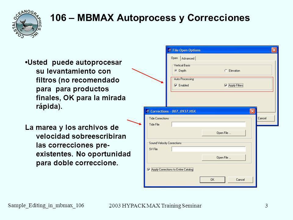 2003 HYPACK MAX Training Seminar3 Sample_Editing_in_mbmax_106 106 – MBMAX Autoprocess y Correcciones Usted puede autoprocesar su levantamiento con filtros (no recomendado para para productos finales, OK para la mirada rápida).