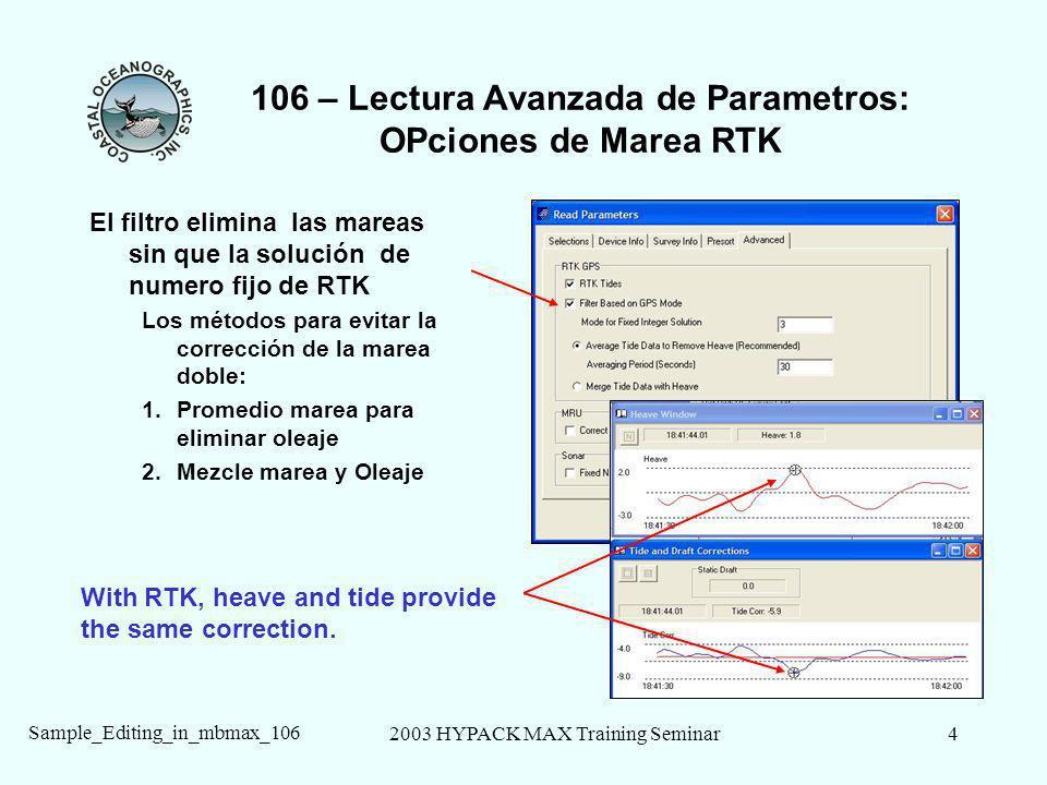 2003 HYPACK MAX Training Seminar4 Sample_Editing_in_mbmax_106 106 – Lectura Avanzada de Parametros: OPciones de Marea RTK El filtro elimina las mareas