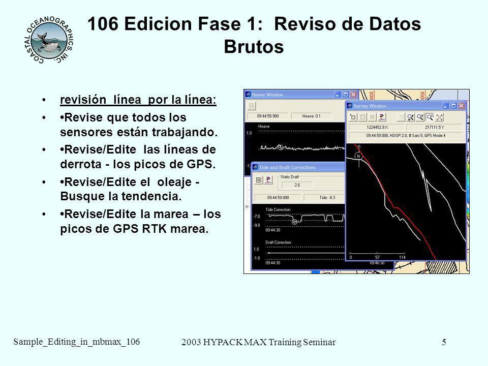2003 HYPACK MAX Training Seminar5 Sample_Editing_in_mbmax_106 106 Edicion Fase 1: Reviso de Datos Brutos revisión línea por la línea: Revise que todos los sensores están trabajando.