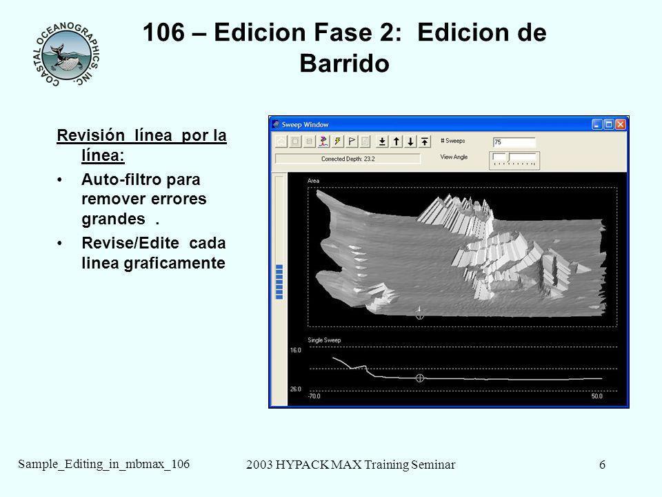 2003 HYPACK MAX Training Seminar6 Sample_Editing_in_mbmax_106 106 – Edicion Fase 2: Edicion de Barrido Revisión línea por la línea: Auto-filtro para remover errores grandes.