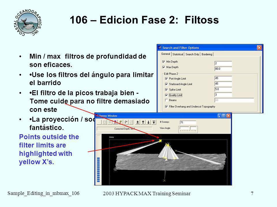 2003 HYPACK MAX Training Seminar7 Sample_Editing_in_mbmax_106 106 – Edicion Fase 2: Filtoss Min / max filtros de profundidad de son eficaces. Use los